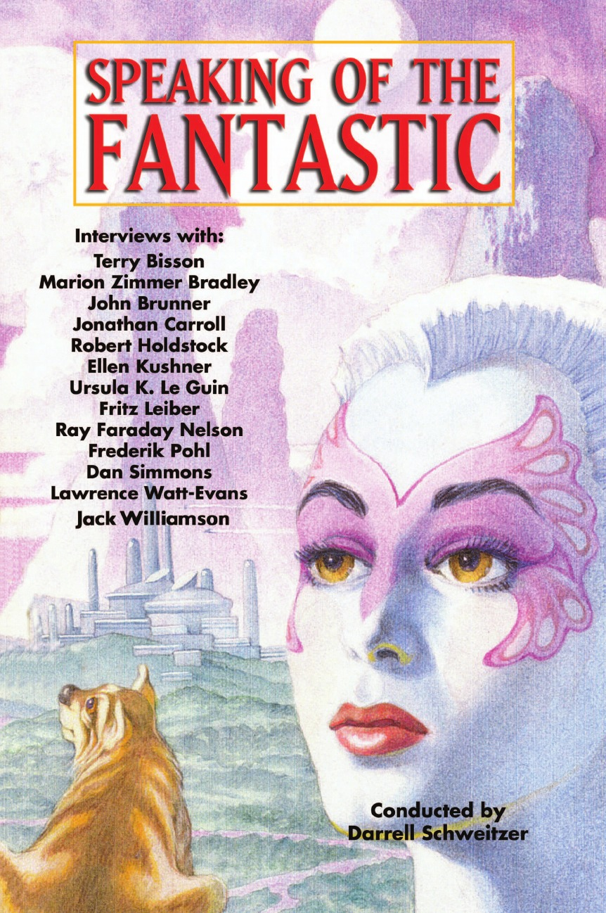 Dan Simmons, Ursula K. Leguin, Jonathan Carroll Speaking of the Fantastic. Interviews with Science Fiction and Fantasy Writers