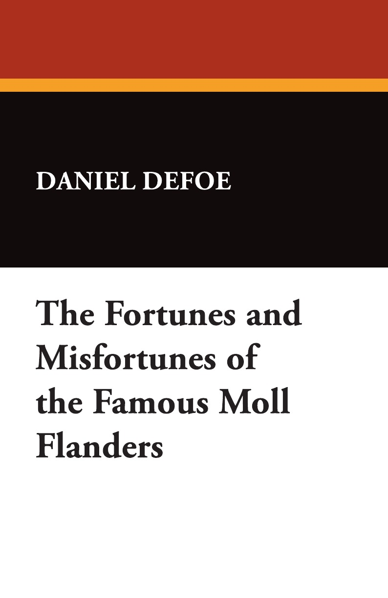 Daniel Defoe The Fortunes and Misfortunes of the Famous Moll Flanders daniel defoe moll flanders