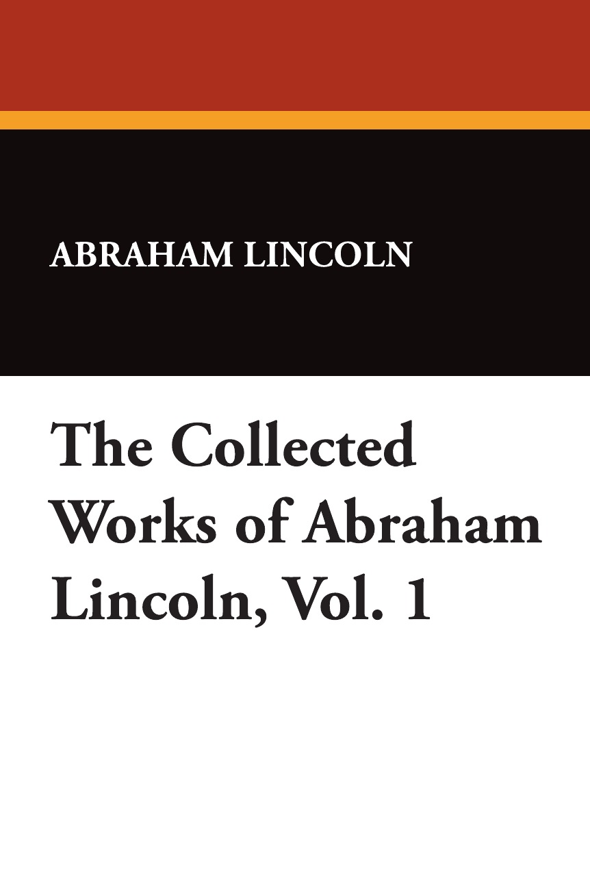 Abraham Lincoln The Collected Works of Abraham Lincoln, Vol. 1 недорого