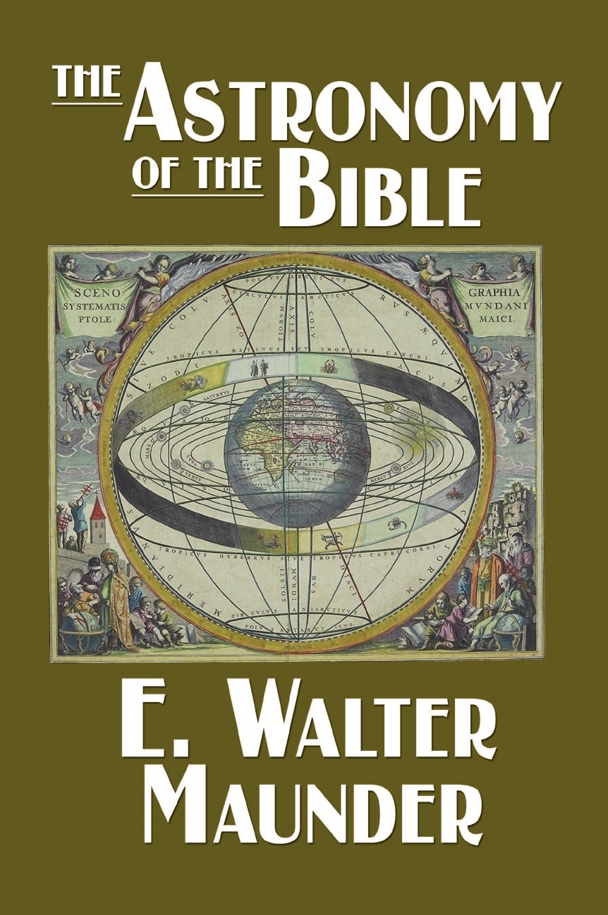 E. Walter Maunder The Astronomy of the Bible adeney walter frederic the expositor s bible the song of solomon and the lamentations of jeremiah