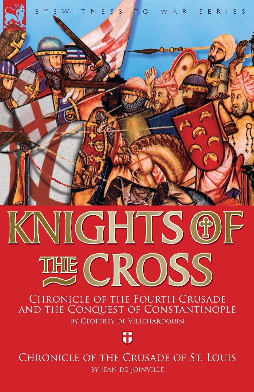 Geoffrey de Villehardouin, Jean de Joinville Knights of the Cross. Chronicle of the Fourth Crusade and The Conquest of Constantinople . Chronicle of the Crusade of St. Louis цена