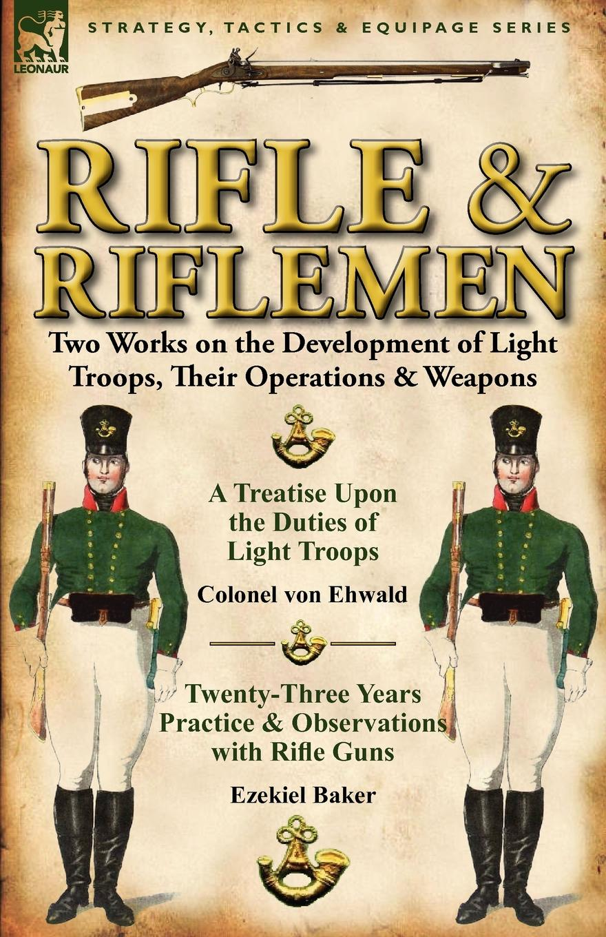 Colonel Von Ehwald, Ezekiel Baker Rifle and Riflemen. Two Works on the Development of Light Troops, Their Operations . Weapons peq15 la5 airsoft spotlight weapon shotguns light tactical flashlight military red dot ir laser pistol lanterna rifle lights