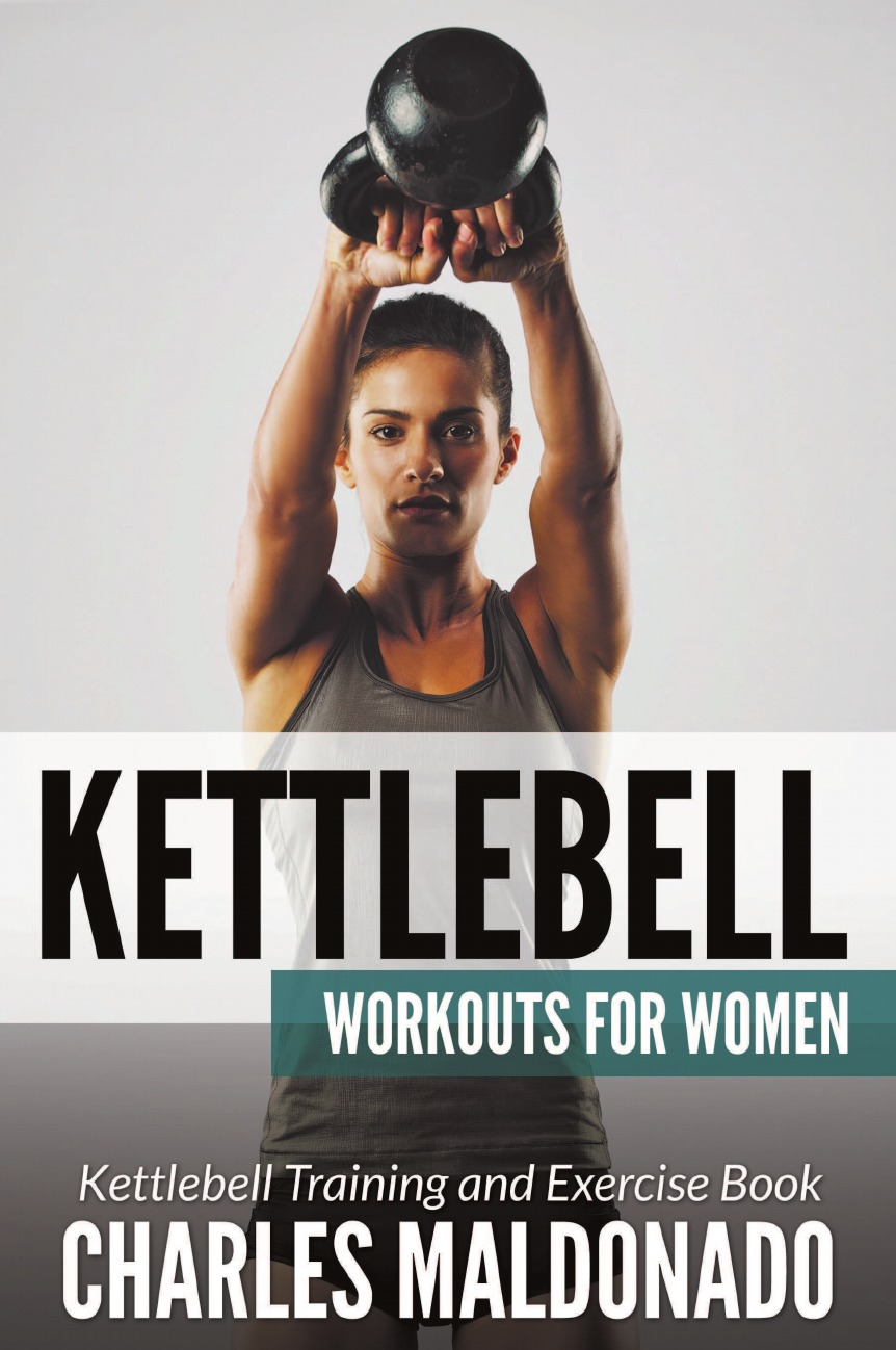 Charles Maldonado Kettlebell Workouts For Women. Kettlebell Training and Exercise Book