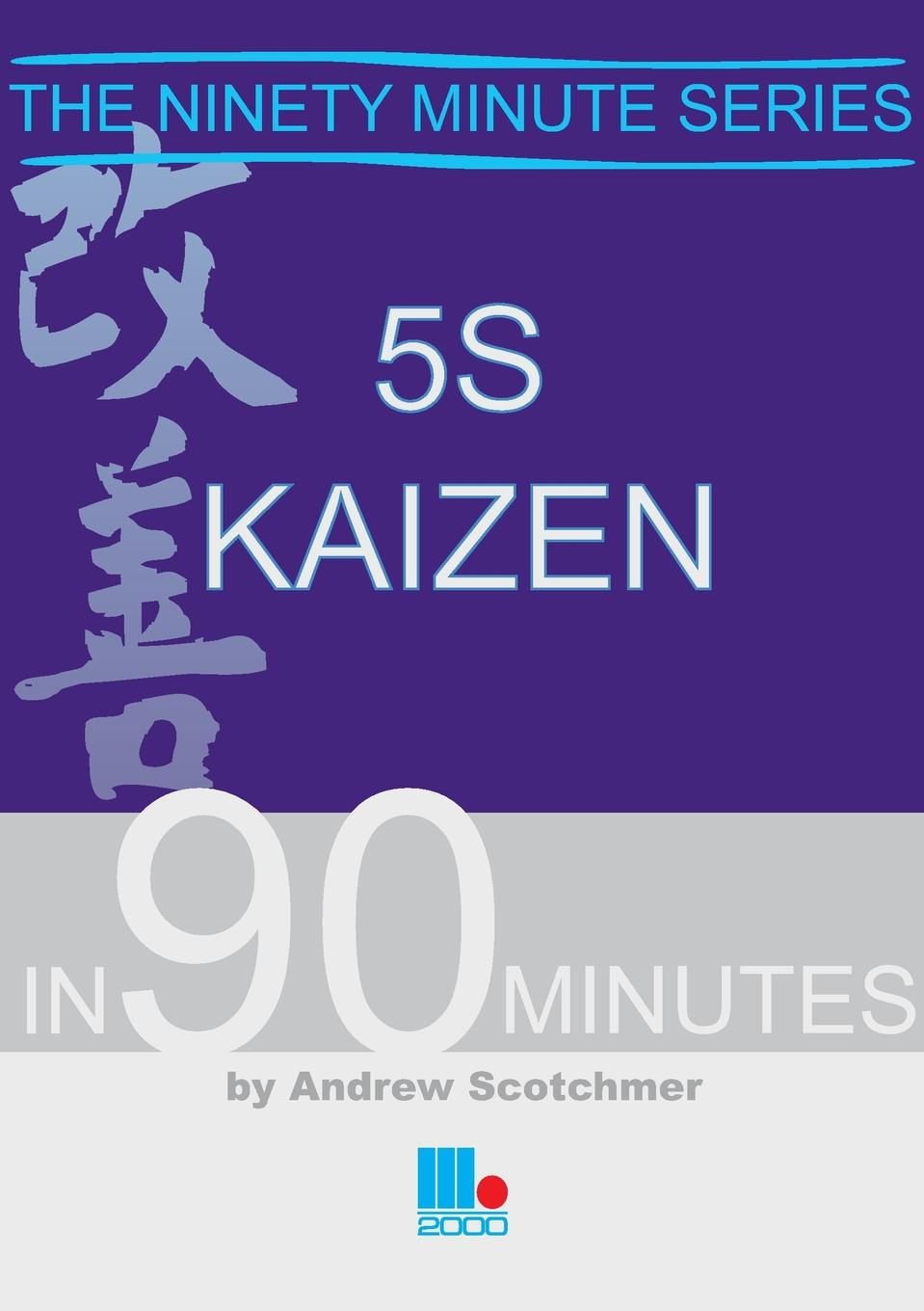 Andrew Scotchmer 5s Kaizen in 90 Minutes andrew hiles the definitive handbook of business continuity management