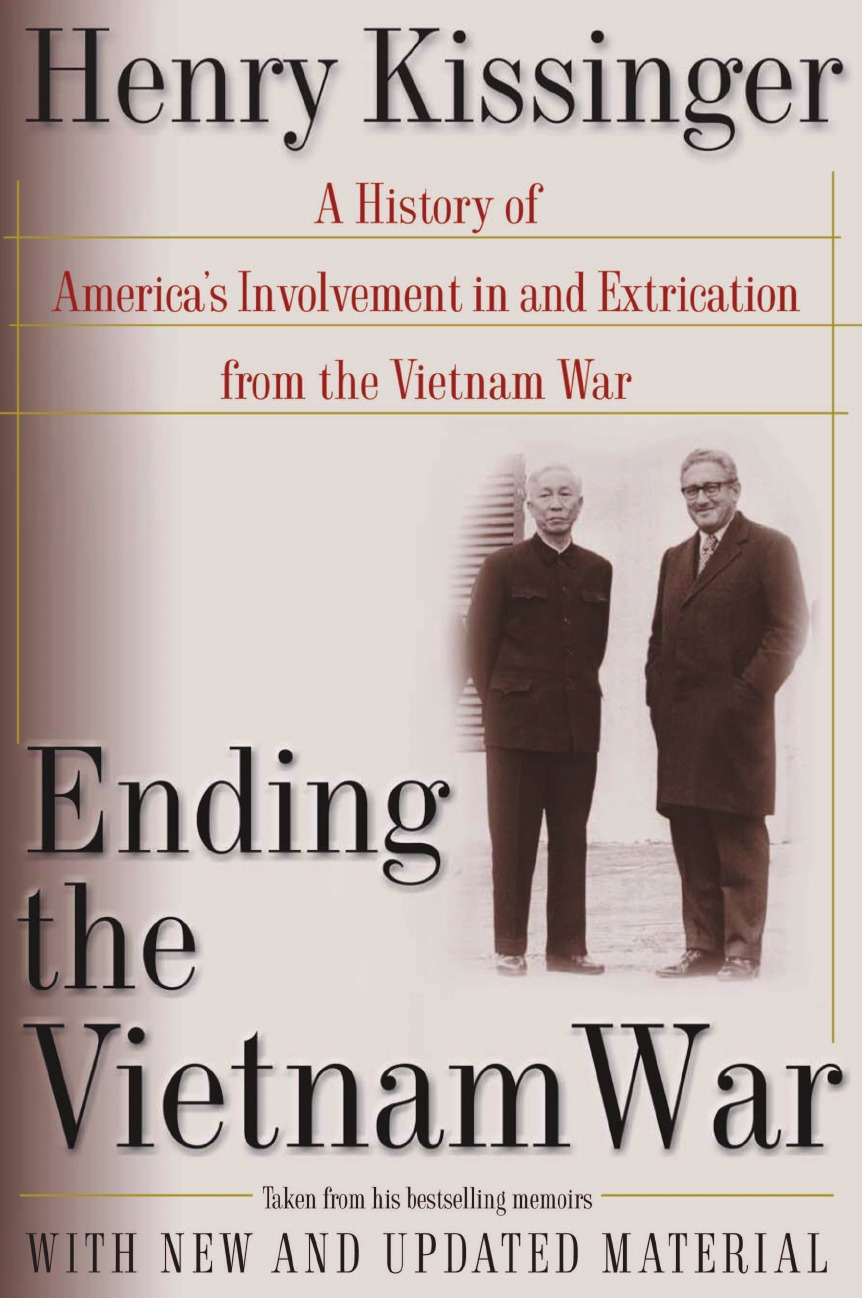 Henry A. Kissinger Ending the Vietnam War. A History of America.s Involvement in and Extrication from the Vietnam War edward miller the vietnam war a documentary reader