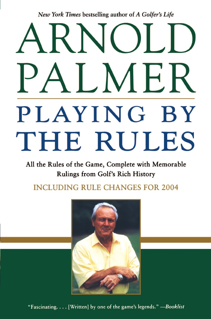 Arnold Palmer Playing by the Rules. All the Rules of the Game, Complete with Memorable Rulings from Golf.s Rich History michelle celmer playing by the baby rules