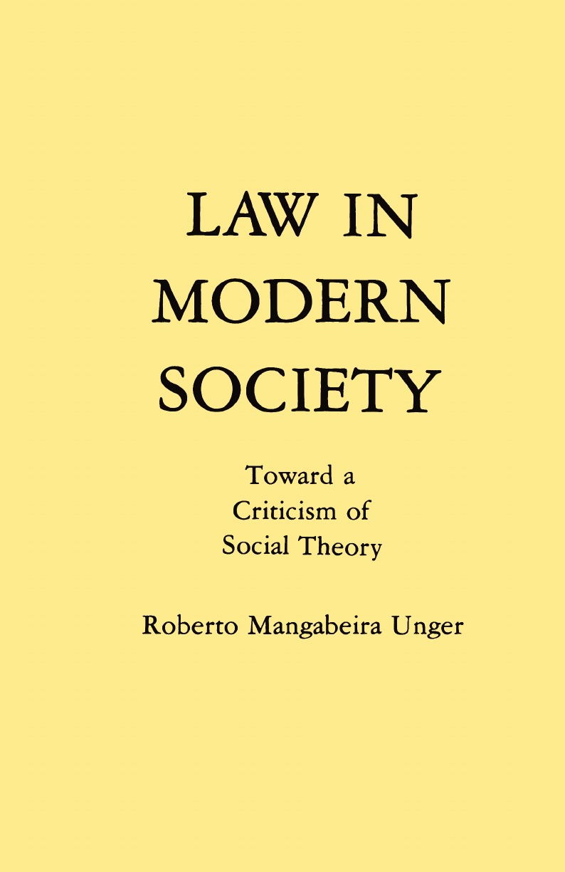 Roberto M. Unger Law in Modern Society. Toward a Criticism of Social Theory roberto m unger law in modern society toward a criticism of social theory