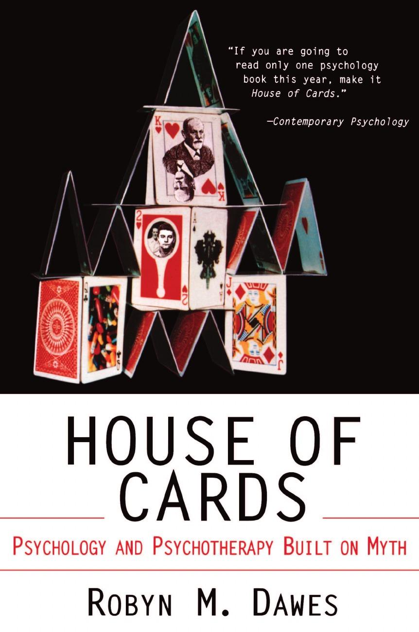 Robyn M. Dawes House of Cards. Psychology and Psychotherapy Built on Myth dawes dawes stories don t end