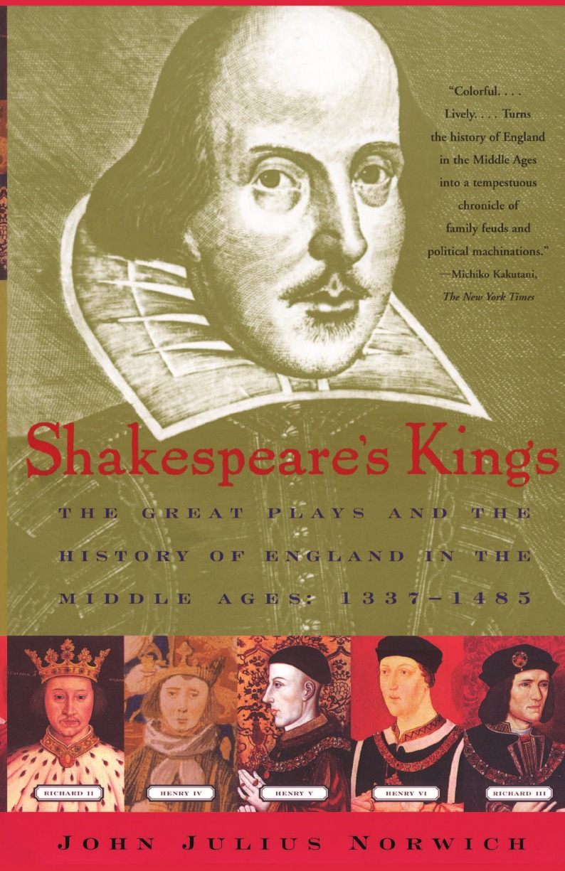 John Julius Norwich Shakespeare.s Kings. The Great Plays and the History of England in the Middle Ages: 1337-1485