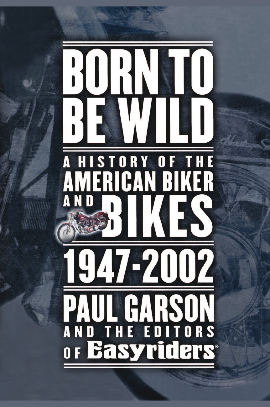 Paul Garson, Easyriders, Editors of Easyriders Born to Be Wild. A History of the American Biker and Bikes 1947-2002