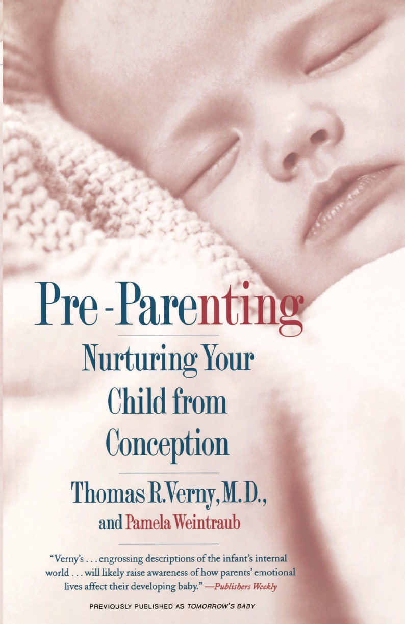 Thomas R. Verny, Pamela Weintraub Pre-Parenting. Nurturing Your Child from Conception steve saccone relational intelligence how leaders can expand their influence through a new way of being smart
