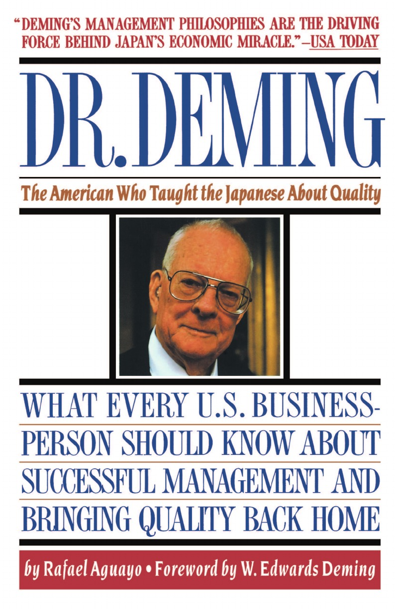 Rafael Aguayo, Aguayo Dr. Deming. The American Who Taught the Japanese about Quality the American Who Taught the Japanese about Quality the deming management method