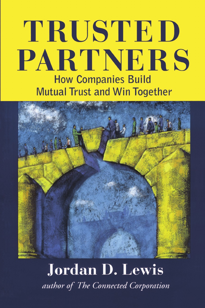 Jordan D. Lewis Trusted Partners. How Companies Build Mutual Trust and Win Together robert hurley f the decision to trust how leaders create high trust organizations