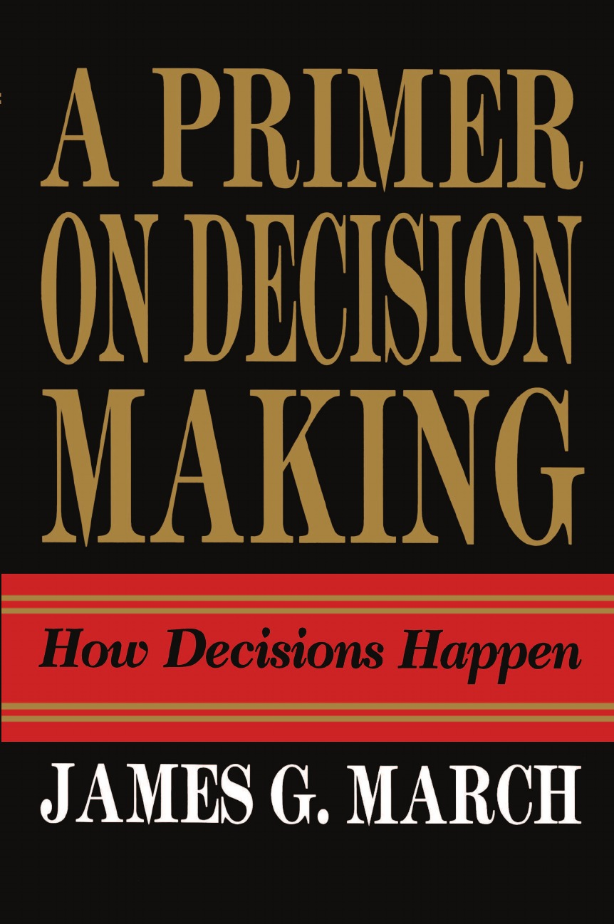 James G. March Primer on Decision Making. How Decisions Happen making certain it goes on – the collected poems of richard hugo