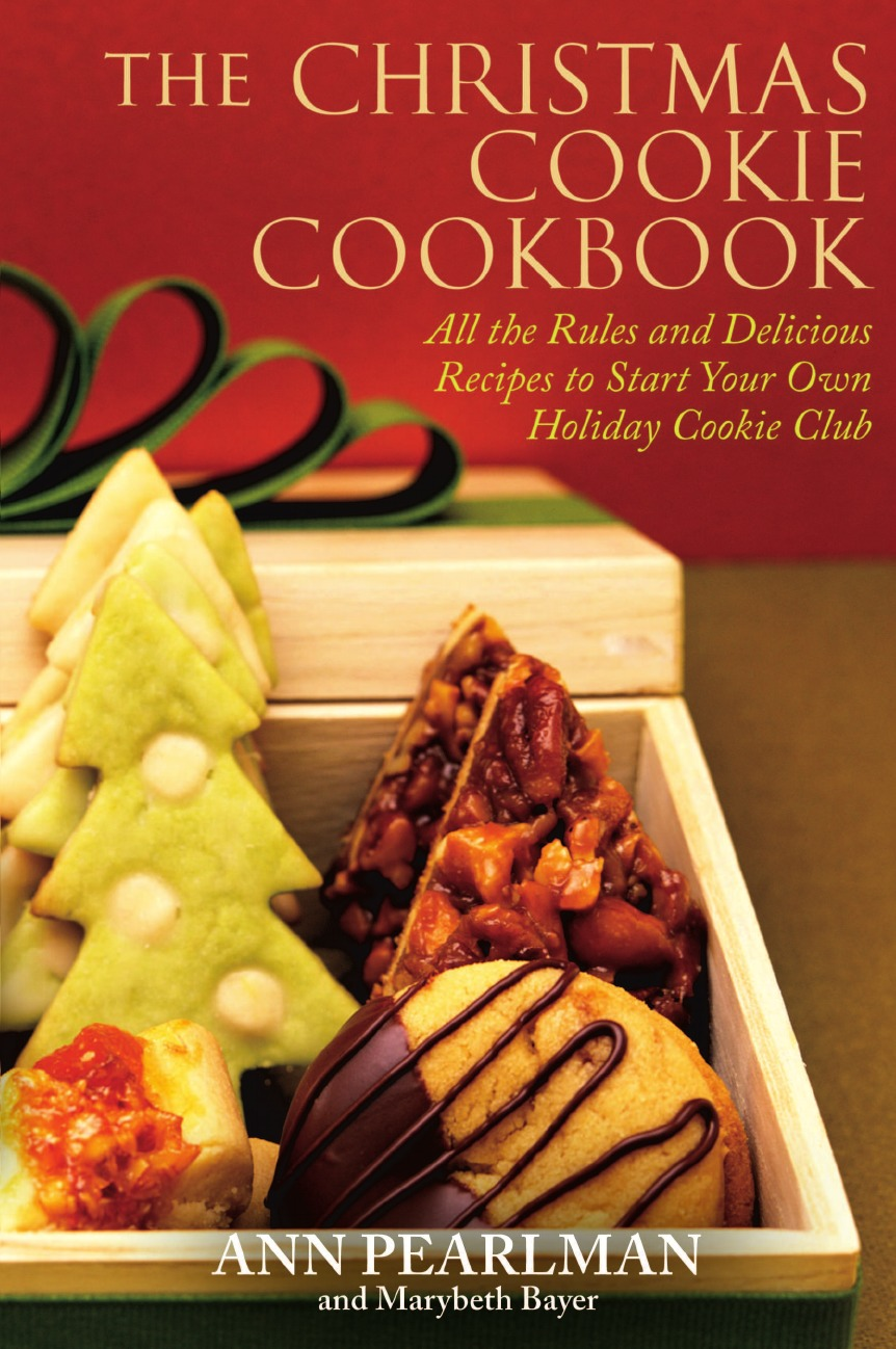 Ann Pearlman, Marybeth Bayer The Christmas Cookie Cookbook. All the Rules and Delicious Recipes to Start Your Own Holiday Cookie Club cookie and friends a