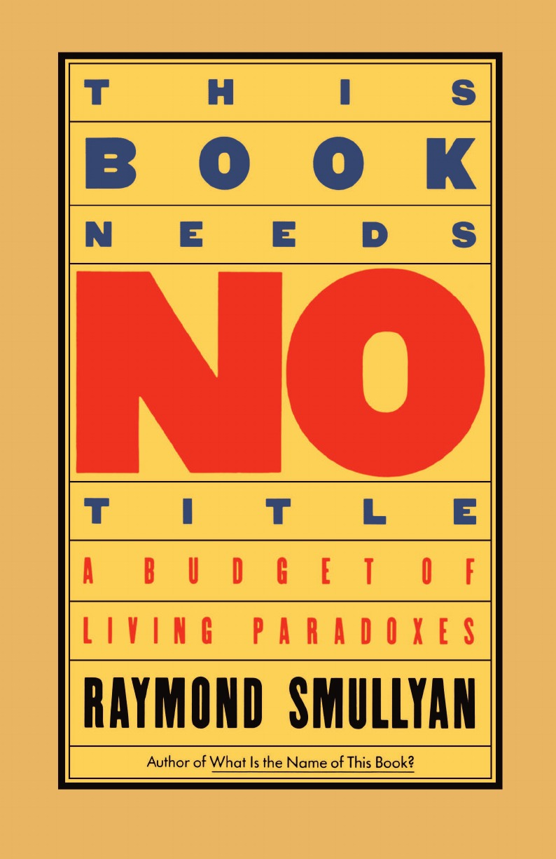 Raymond Smullyan This Book Needs No Title. A Budget of Living Paradoxes