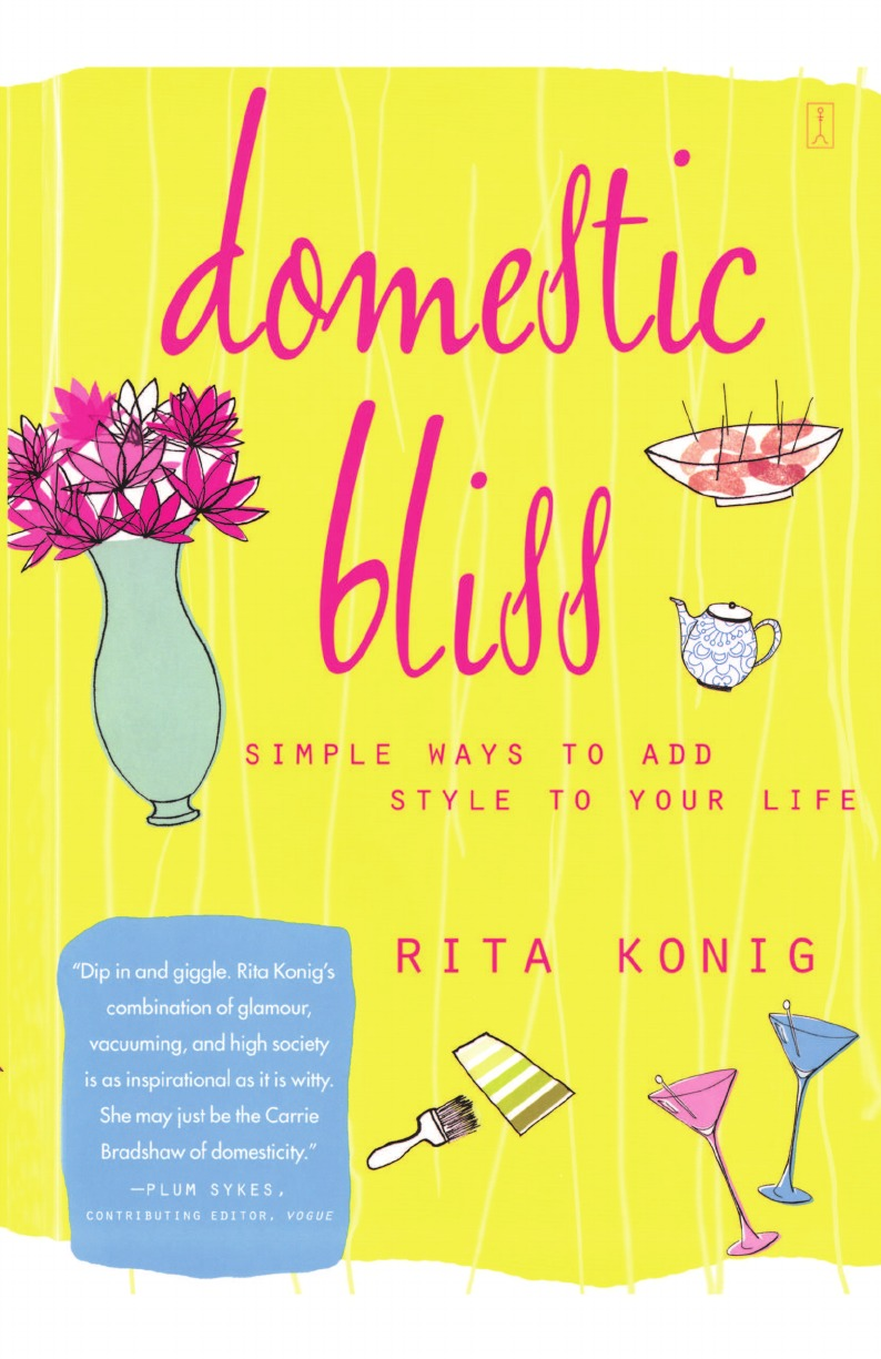 Rita Konig Domestic Bliss. Simple Ways to Add Style to Your Life 60 ways to change your life