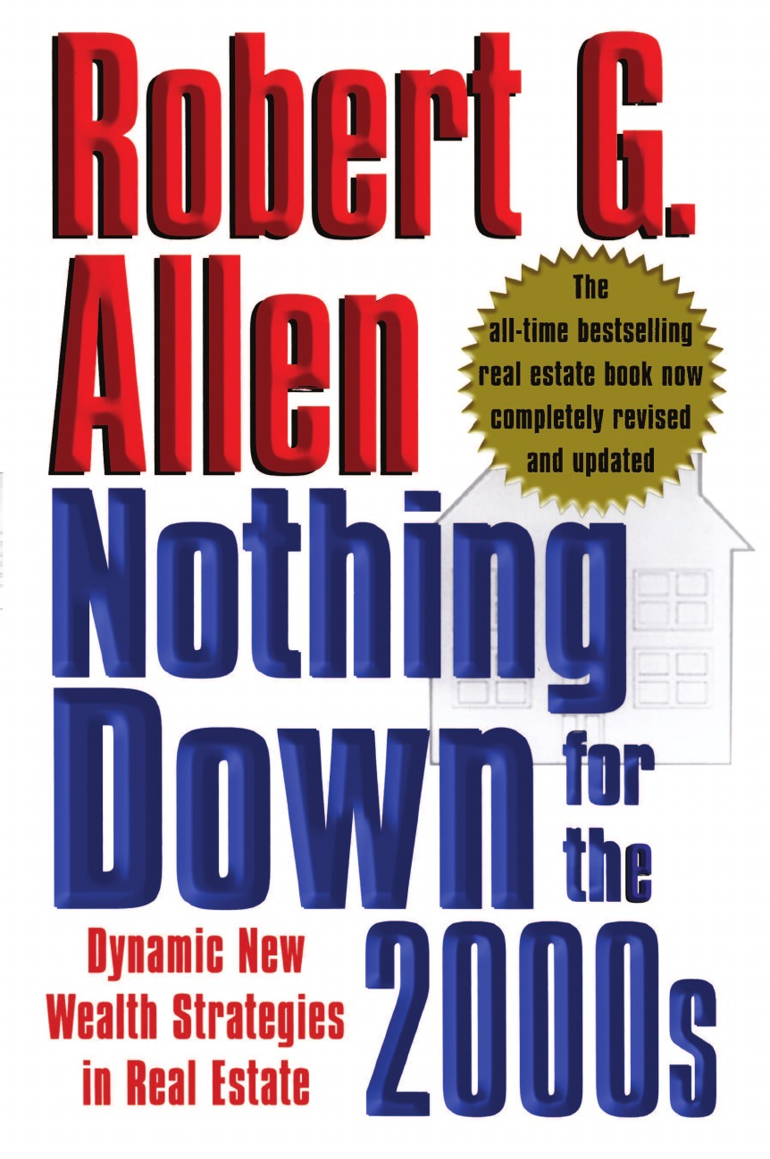 Robert G. Allen Nothing Down for the 2000s. Dynamic New Wealth Strategies in Real Estate norbert mindel m wealth management in the new economy investor strategies for growing protecting and transferring wealth