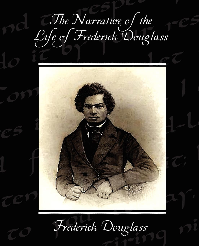 Frederick Douglass The Narrative of the Life of Frederick Douglass f douglass oration by frederick douglass