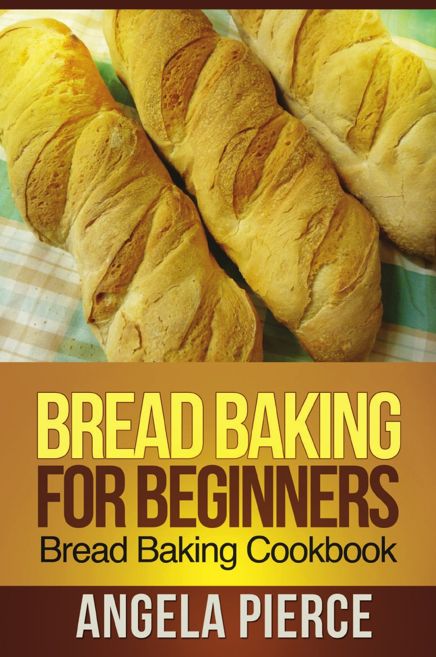 Pierce Angela Bread Baking for Beginners. Bread Baking Cookbook цена