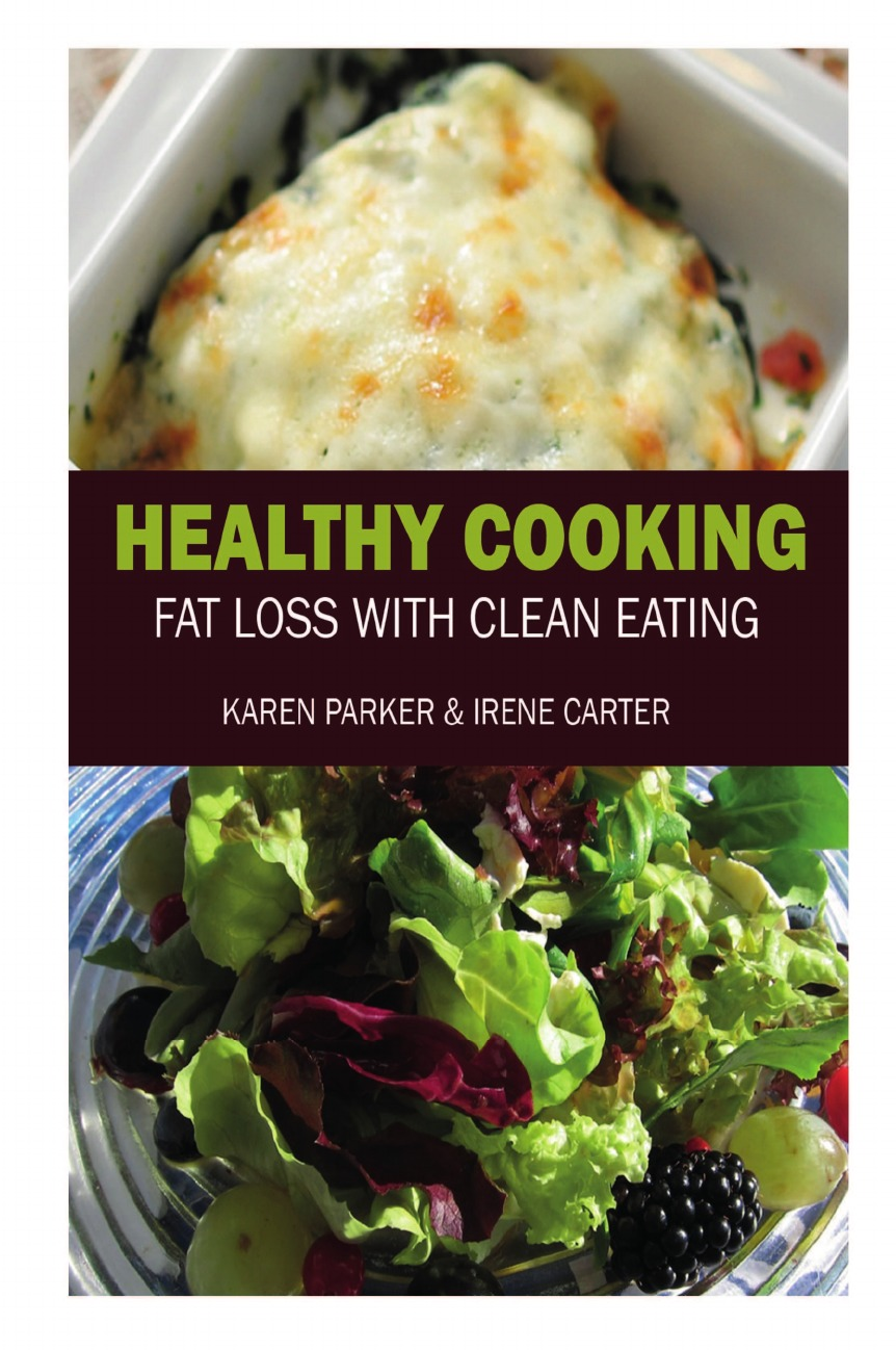 Karen Parker, Carter Irene Healthy Cooking. Fat Loss with Clean Eating the taste of home cooking cold dishes stir fried dishes and soup chinese home recipes book chinese edition step by step