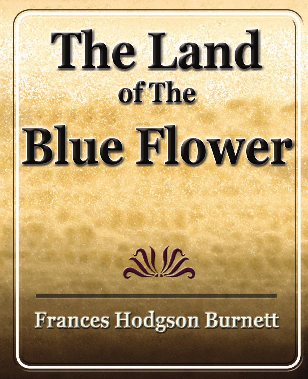 Frances Hodgson Burnett The Land of the Blue Flower burnett frances hodgson the shuttle