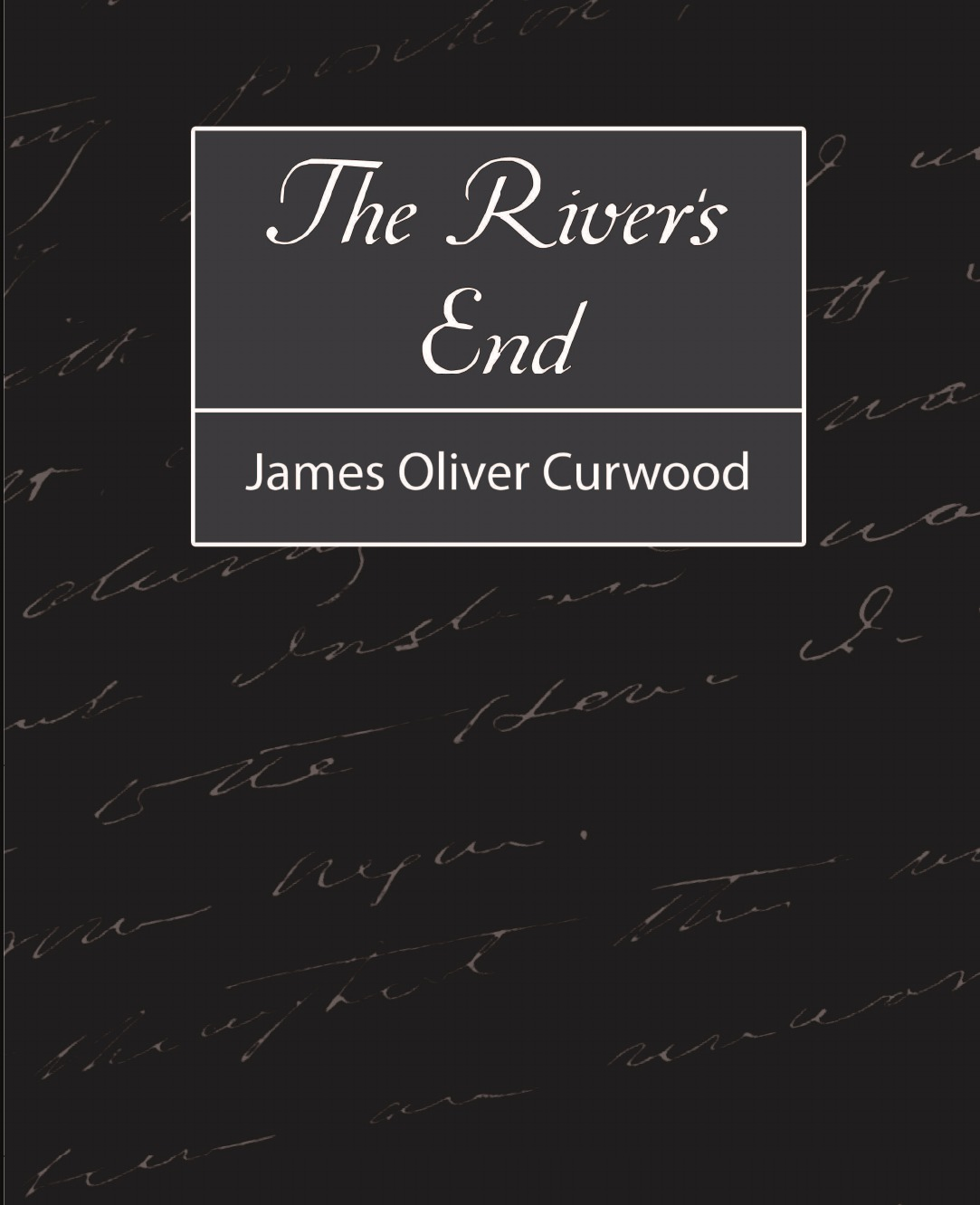 Oliver Curwood James Oliver Curwood, James Oliver Curwood The River.s End