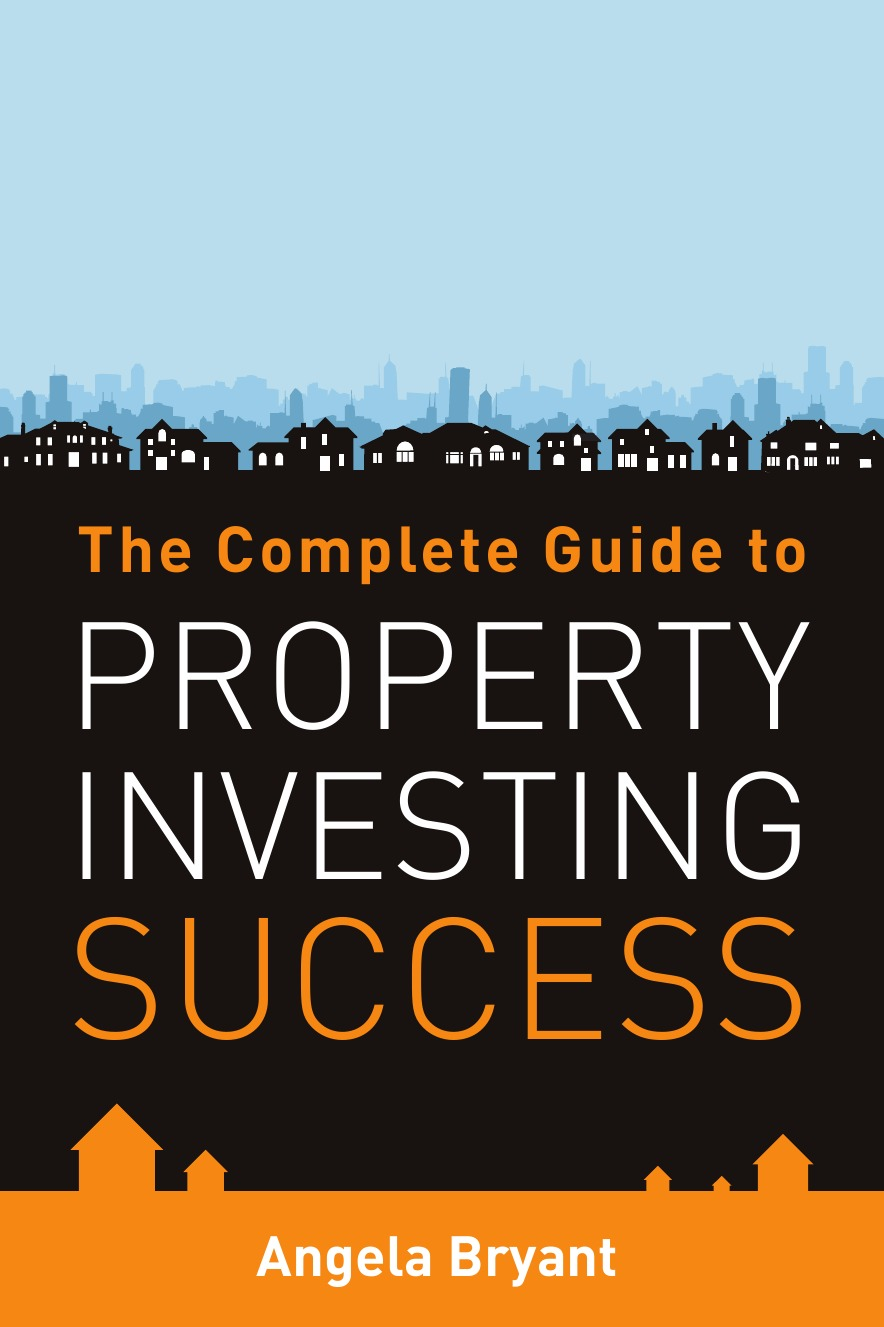 Angela Bryant The Complete Gude to Property Investing Success jane slack smith your property success with renovation