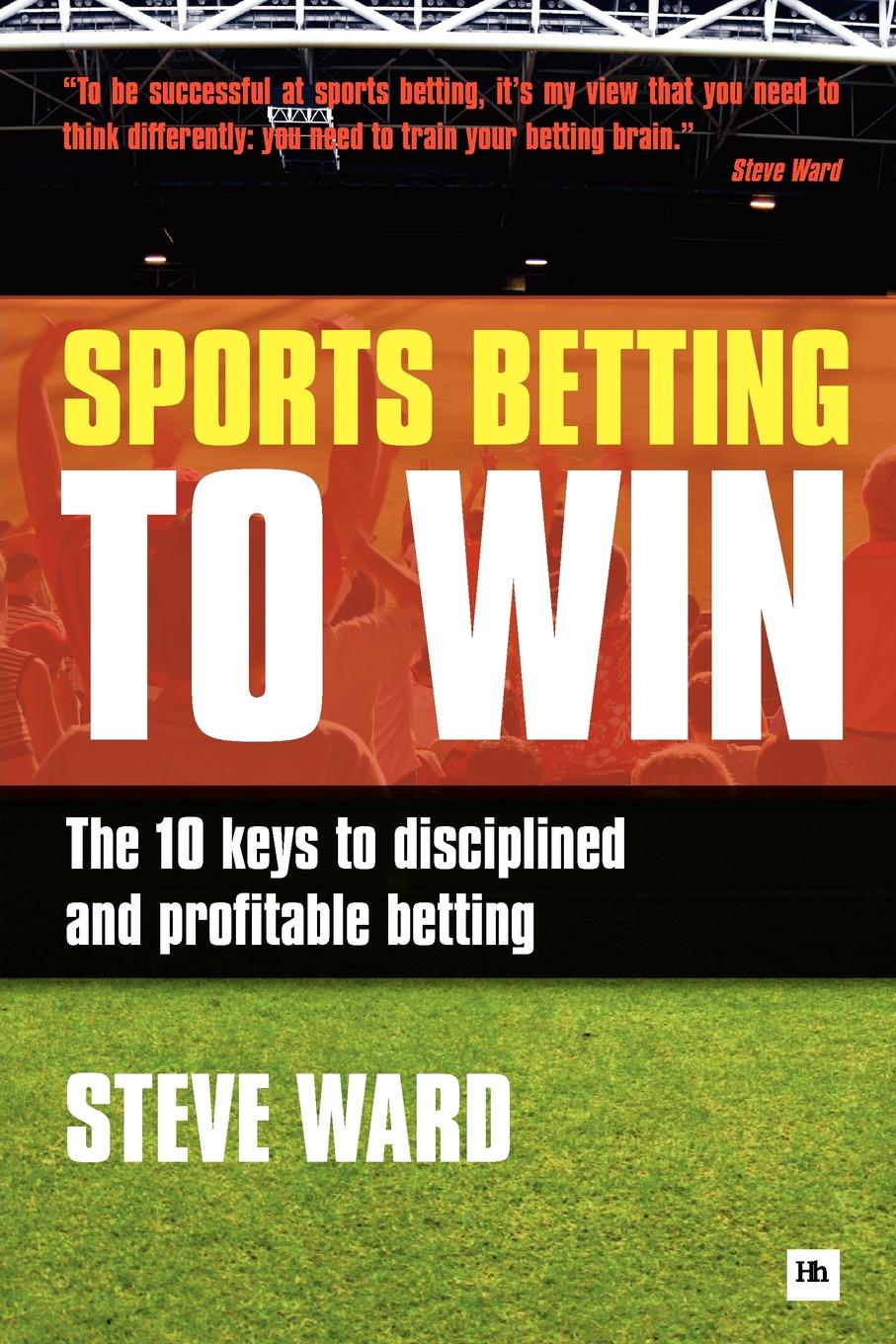 Фото - Steve Ward Sports Betting to Win. The 10 Keys to Disciplined and Profitable Betting terry mcmorris acquisition and performance of sports skills