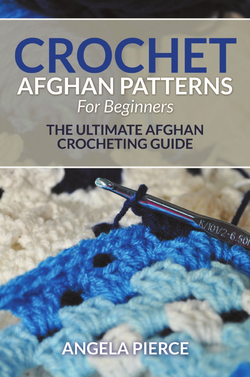 Angela Pierce Crochet Afghan Patterns For Beginners. The Ultimate Afghan Crocheting Guide crochet master class