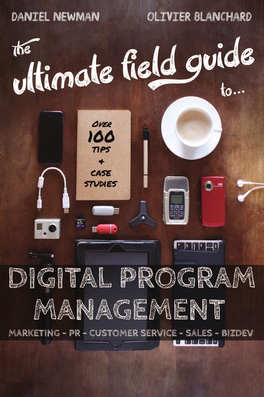 Daniel Newman, Olivier Blanchard The Ultimate Field Guide to Digital Program Management
