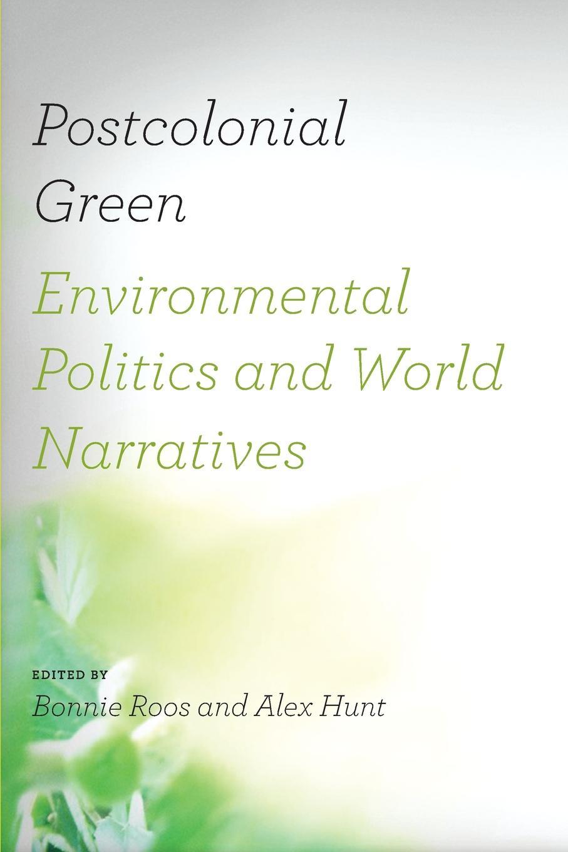 Postcolonial Green. Environmental Politics . World Narratives