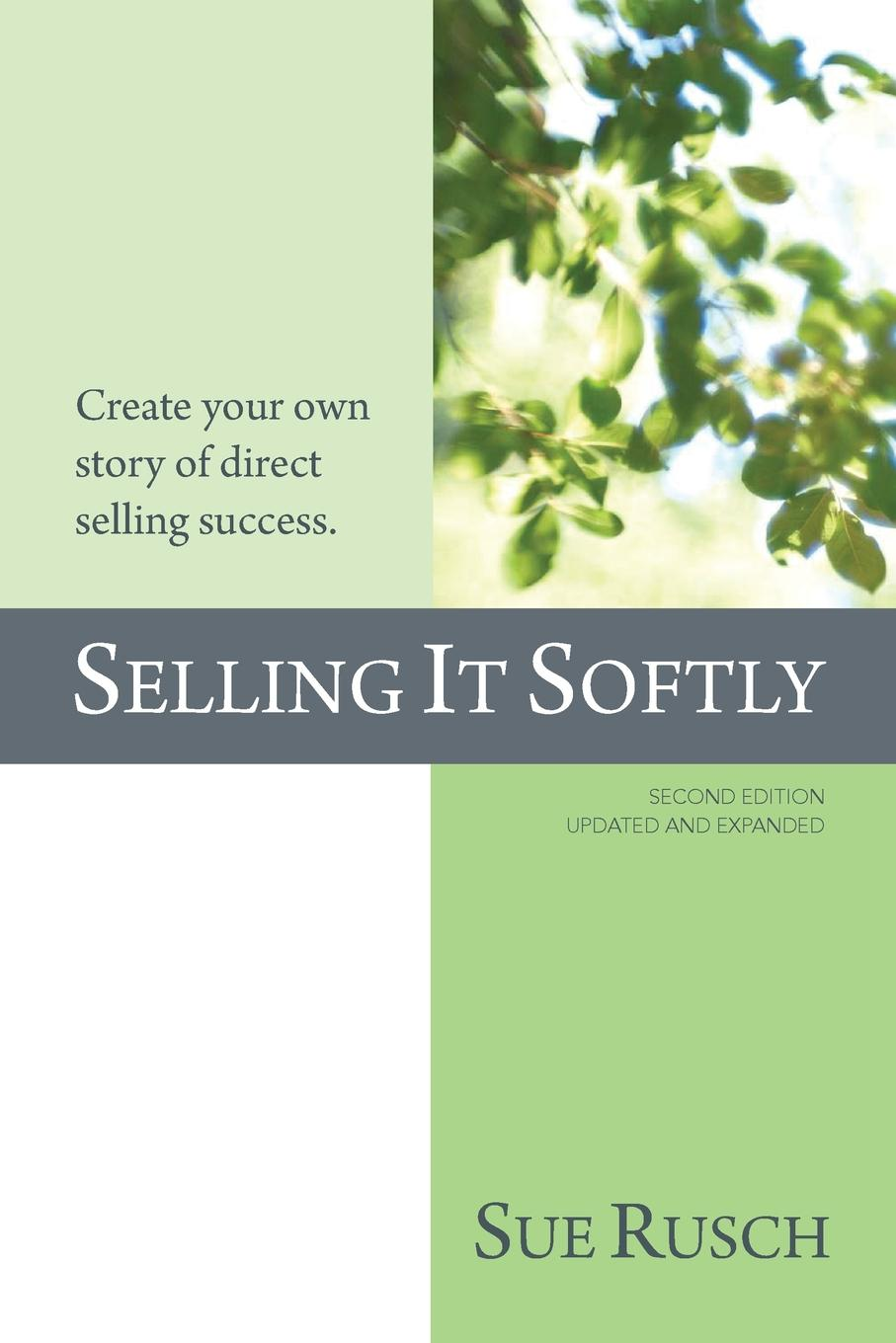 Sue Rusch SELLING IT SOFTLY. Create your own story of direct selling success.