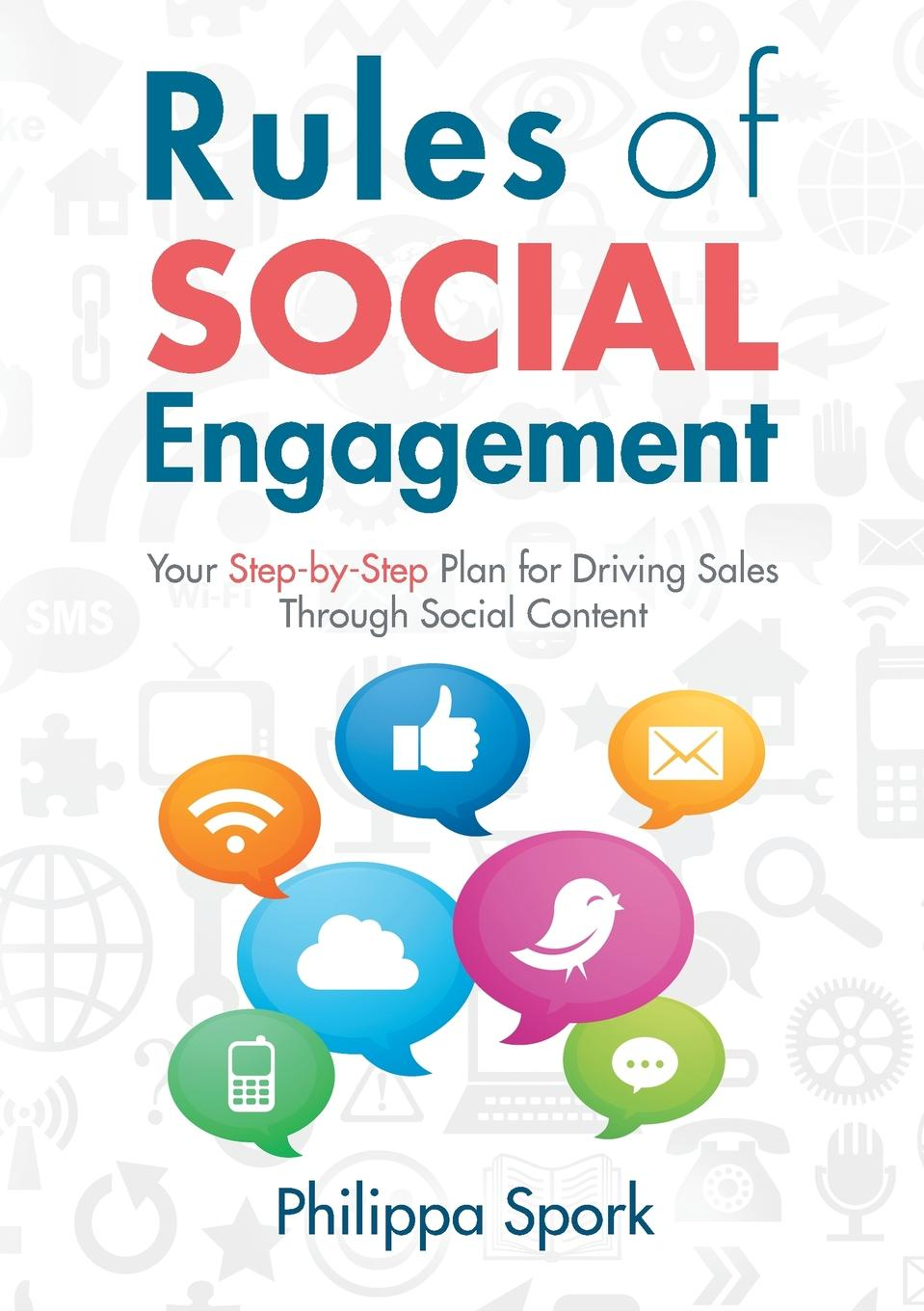 Philippa Spork Rules of Social Engagement. Your Step-by-Step Plan for Driving Sales Through Social Content elizabeth rush kruger marketing plan templates for enhancing profits
