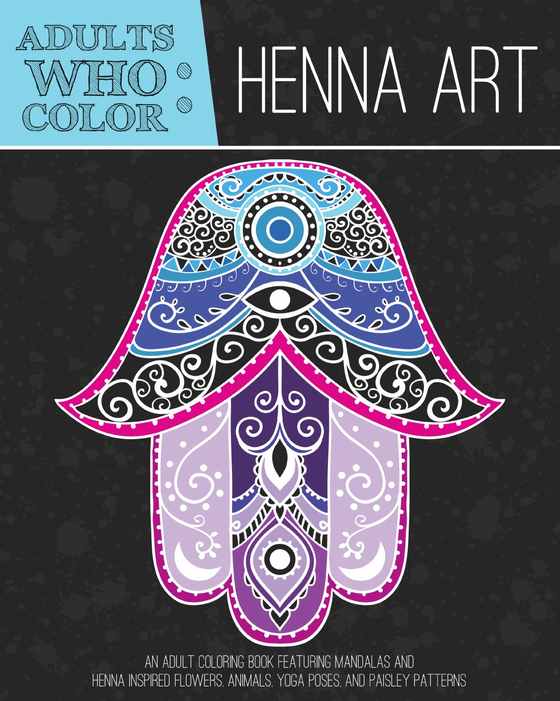 Adults Who Color Henna Art. An Adult Coloring Book Featuring Mandalas and Henna Inspired Flowers, Animals, Yoga Poses, and Paisley Patterns coloring mandalas for dummies