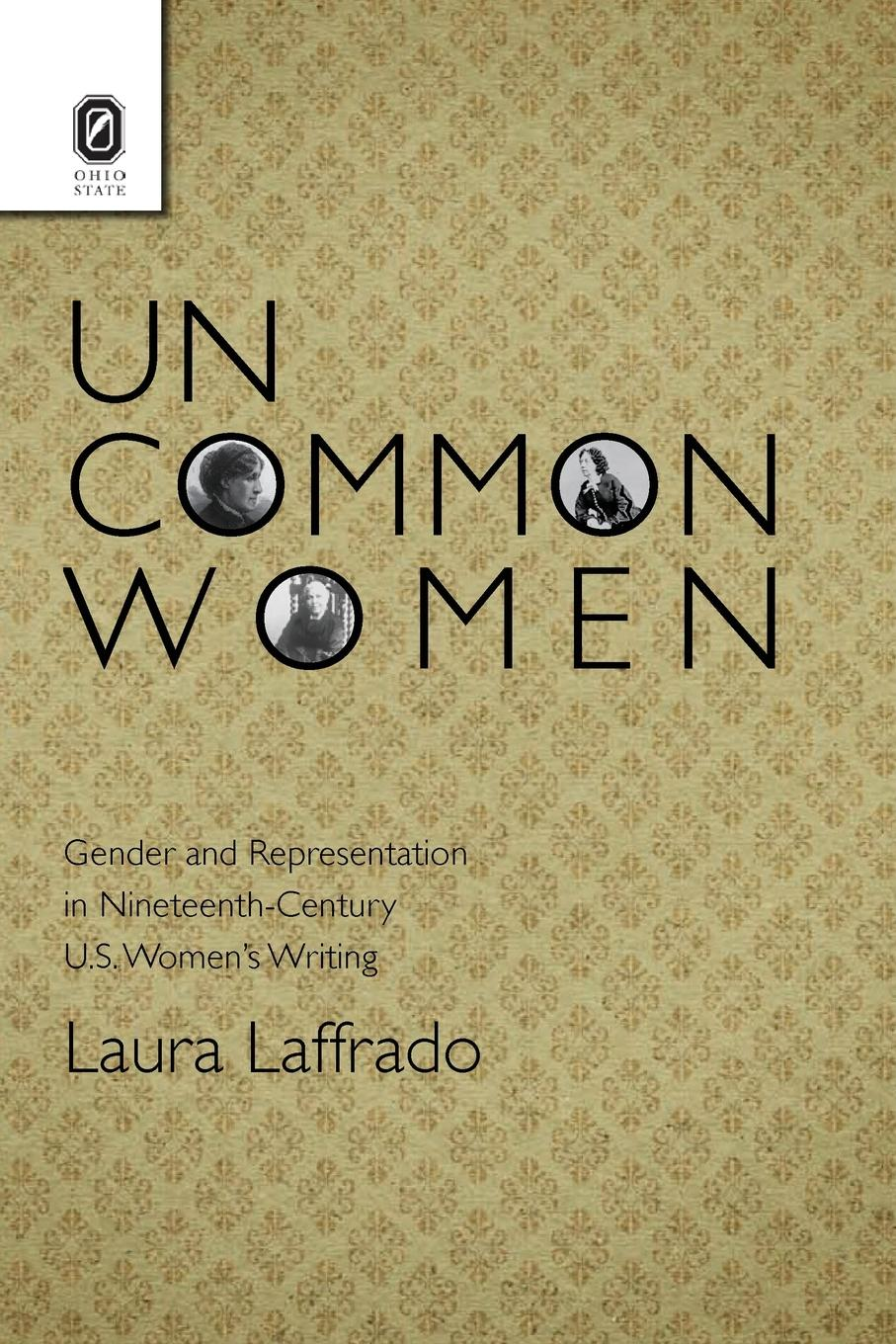Laura Laffrado Uncommon Women. Gender and Representation in Nineteenth-Century U.S. W Writing