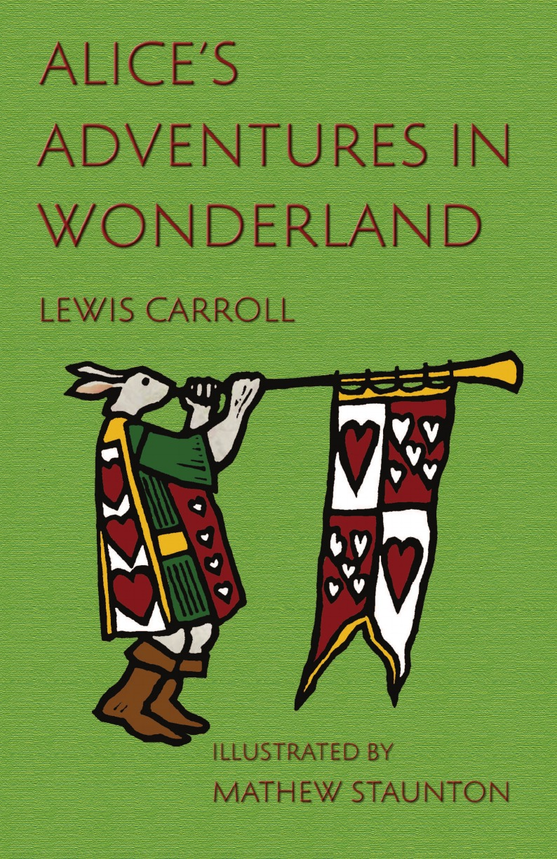 Lewis Carroll Alice.s Adventures in Wonderland. Illustrated by Mathew Staunton james carroll christ actually the son of god for the secular age