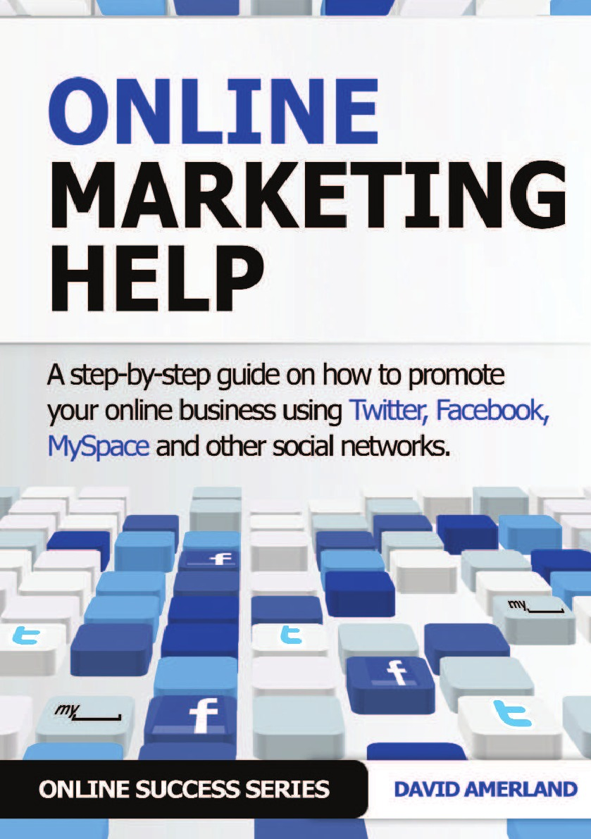 David Amerland Online Marketing Help. How to Promote Your Online Business Using Twitter, Facebook, Myspace and Other Social Networks. cheryl rickman the digital business start up workbook the ultimate step by step guide to succeeding online from start up to exit