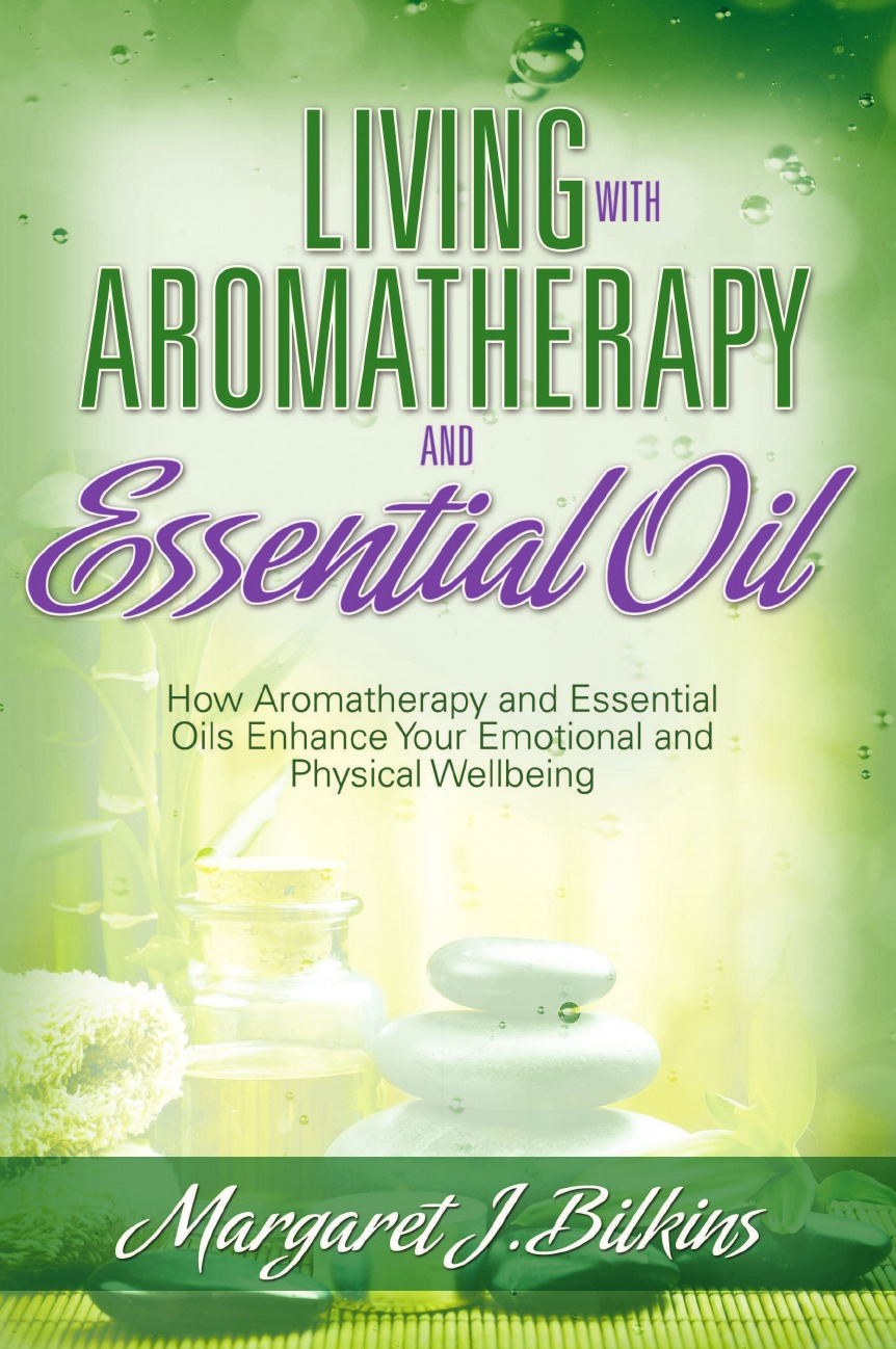 Margaret J. Bilkins Living with Aromatherapy and Essential Oil. How Aromatherapy and Essential Oils Enhance Your Emotional and Physical Wellbeing цена