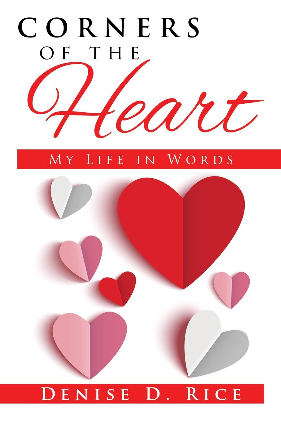 Denise D. Rice Corners of the Heart. My Life in Words sara nell brannon poems and stories from the heart