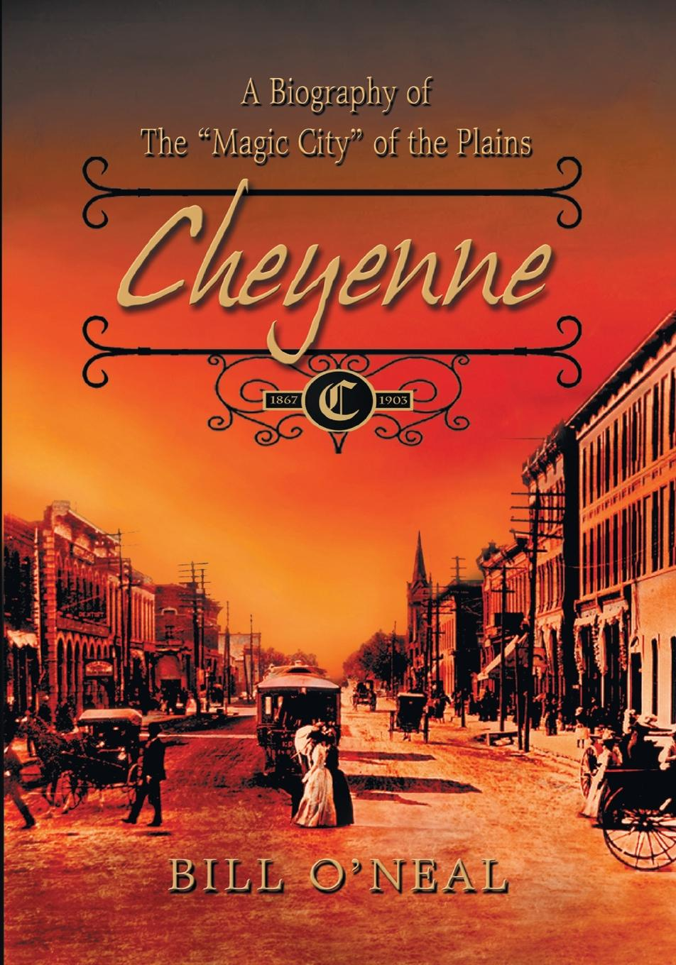 Bill O'Neal Cheyenne. 1867 to 1903: A Biography of the Magic City of the Plains брюки cheyenne