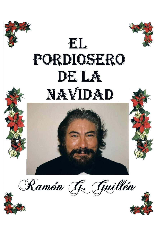 Ramón G. Guillén El pordiosero de la Navidad. Leyes y secretos de la vida caroline de groot q ue esta ya florecida nuestra vina