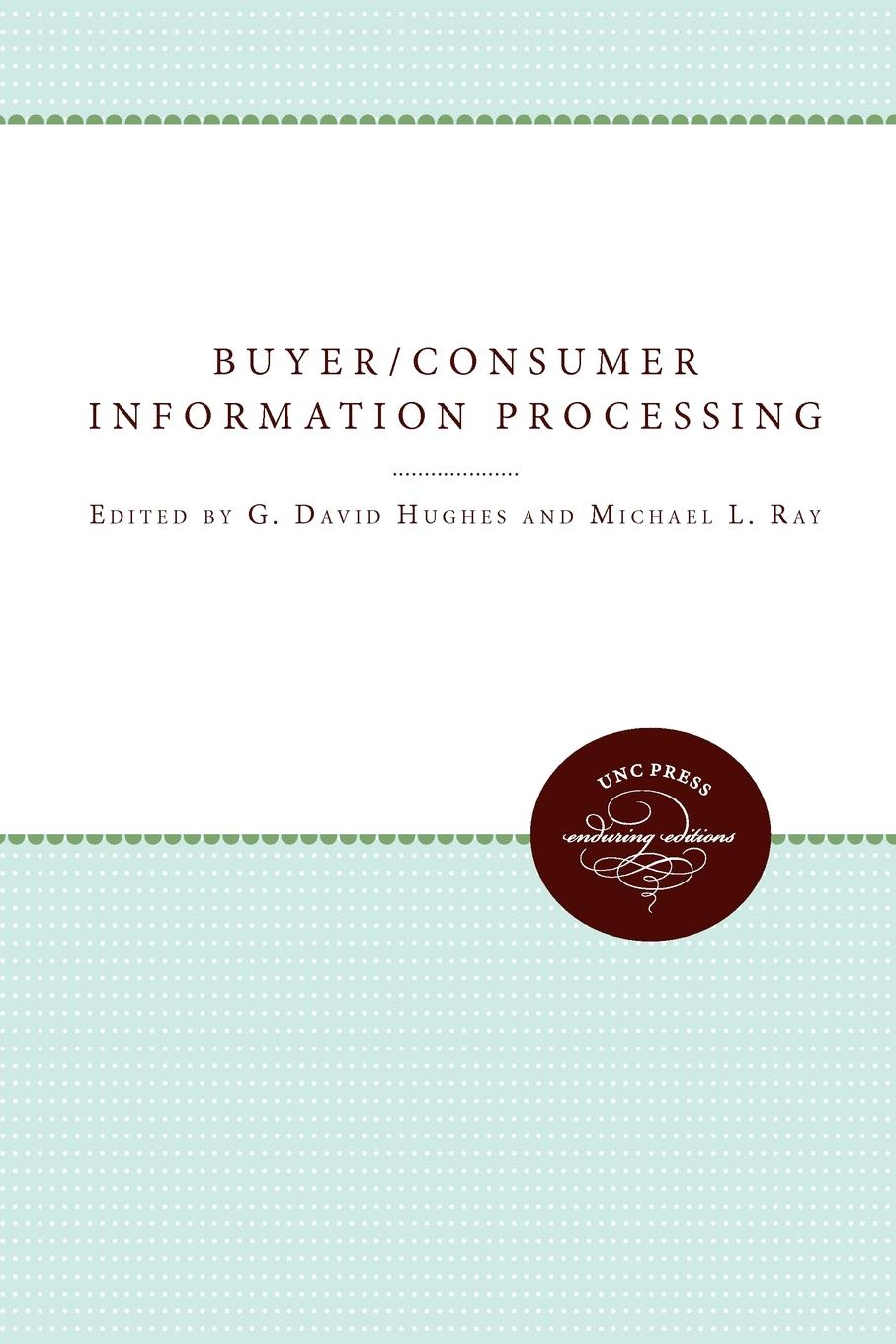 G. David Hughes Buyer/Consumer Information Processing sean c keenan financial institution advantage and the optimization of information processing