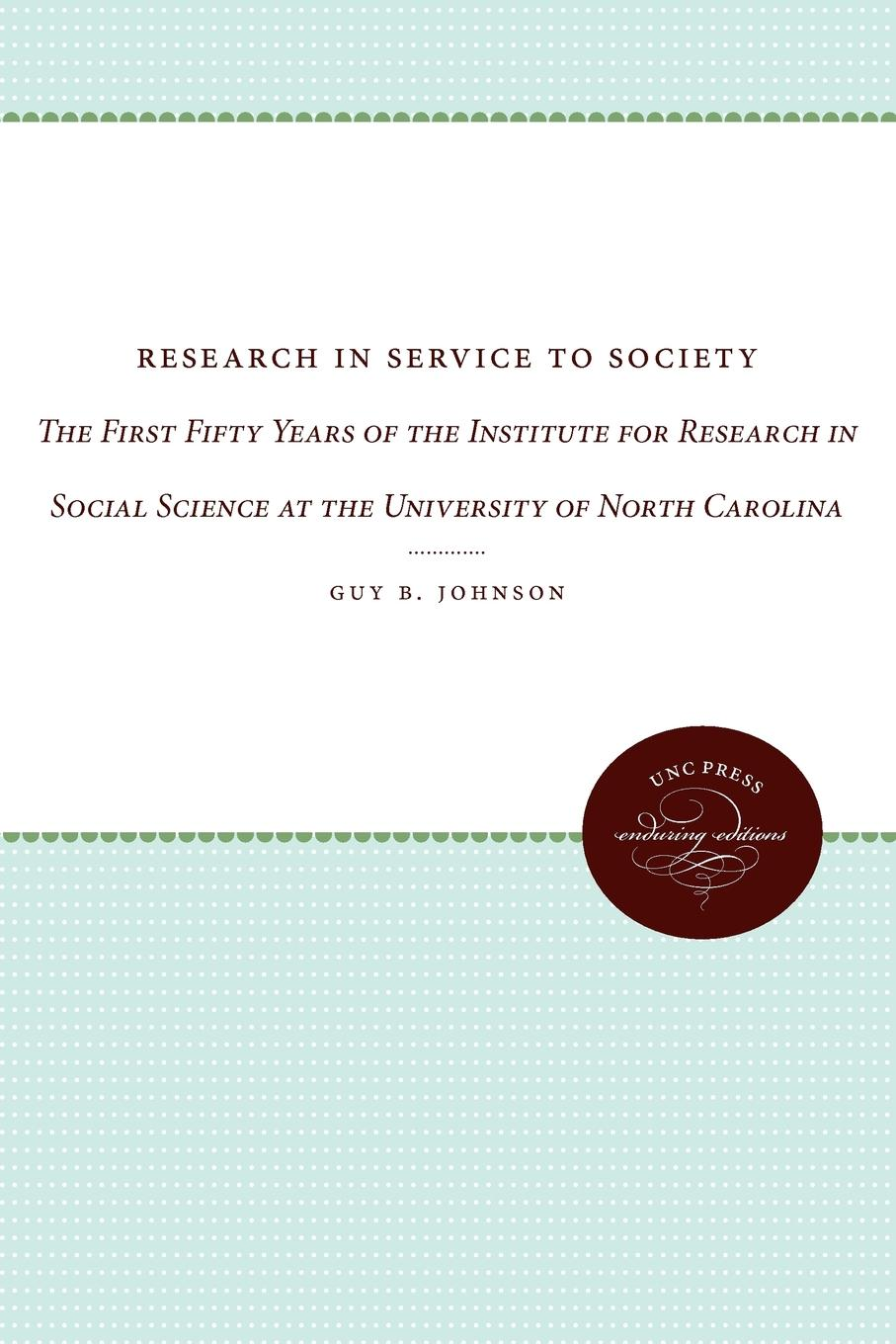 Guy B. Johnson Research in Service to Society. The First Fifty Years of the Institute for Research in Social Science at the University of North Carolina f g carpenter south america social industrial and political