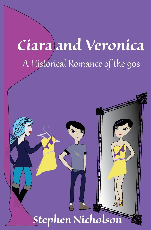 Книга Ciara and Veronica. A Historical Romance of the 90s. Stephen Noble Nicholson
