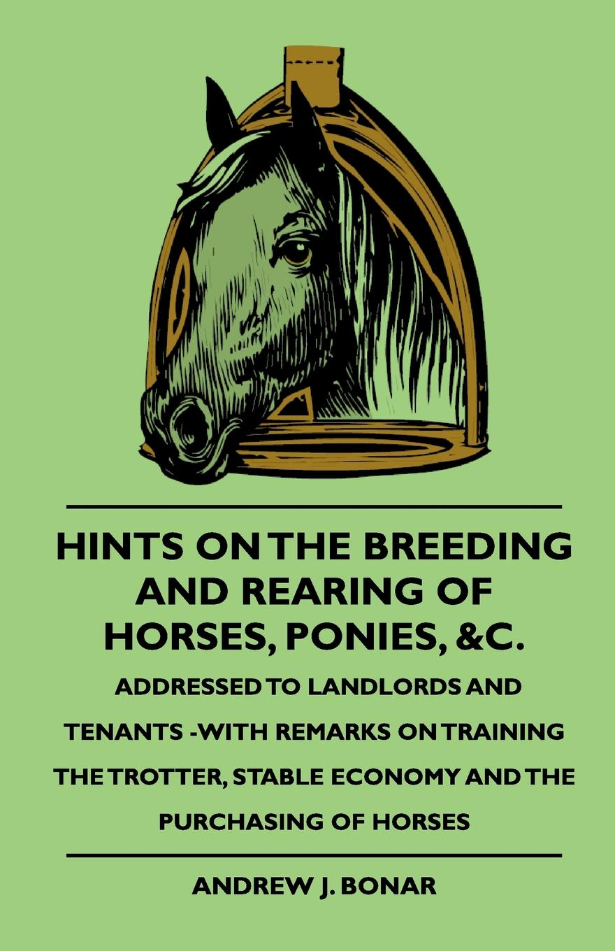 Andrew J. Bonar Hints On The Breeding And Rearing Of Horses, Ponies, .c., Addressed to Landlords And Tenants -With Remarks On Training The Trotter, Stable Economy And The Purchasing Of Horses first colouring book horses and ponies