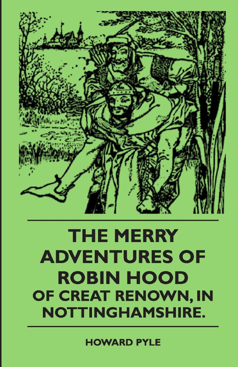 Howard Pyle The Merry Adventures Of Robin Hood Of Creat Renown, In Nottinghamshire. mark sanderson robin hood yard