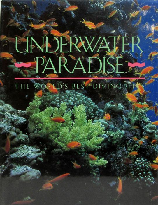 Boye R. Underwater Paradise: The World's Best Diving Sites
