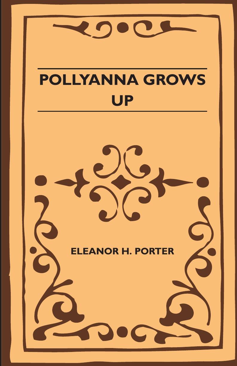 Eleanor H. Porter Pollyanna Grows Up