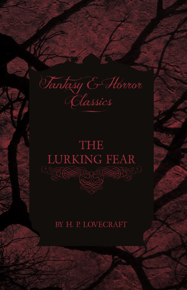 H. P. Lovecraft The Lurking Fear h p lovecraft he